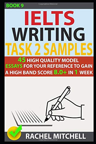 Ielts Writing Task 2 Samples: 45 High-Quality Model Essays for Your Reference to Gain a High Band Score 8.0+ In 1 Week (Book 9) PDF Books