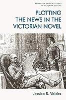 Plotting the News in the Victorian Novel (Edinburgh Critical Studies in Victorian Culture)