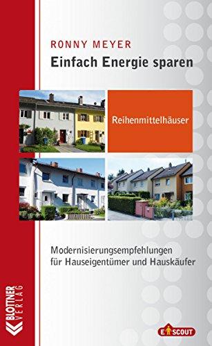 Reihenmittelhäuser: Modernisierungsempfehlungen für Hauseigentümer und Hauskäufer (Einfach Energie sparen 3)