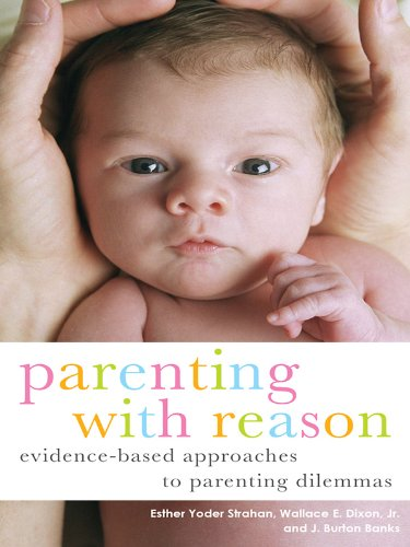 Parenting with Reason: Evidence-Based Approaches to Parenting Dilemmas (Parent and Child) (English Edition)