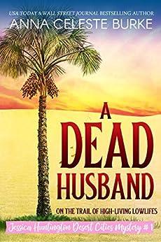 A Dead Husband Jessica Huntington Desert Cities Mystery #1 by [Anna Celeste Burke, Peggy Hyndman, Ying Cooper]