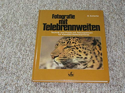 Fotografie mit Telebrennweiten. Technik und Praxis mit Teleobjektiven für Kleinbild-Reflexkameras.