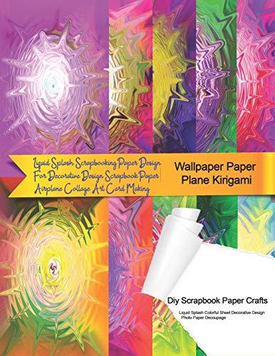 Wallpaper Paper Plane Kirigami Diy Scrapbook Paper Crafts Liquid Splash Colorful Sheet Decorative Design Photo Paper Decoupage: Liquid Splash ... Crafts (8.5x11) Card Making series, Band 1)