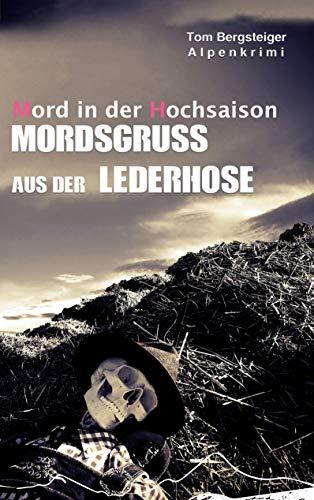 Mord in der Hochsaison - Mordsgruß aus der Lederhose: Alpenkrimi