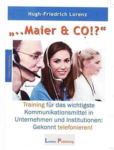 Maier & Co: Training für das wichtigste Kommunikationsmittel in Unternehmen und Institutionen: Gekonnt telefonieren