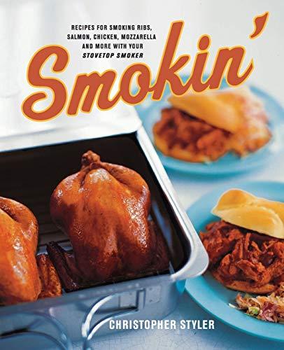 Smokin: Recipes for Smoking Ribs, Salmon, Chicken,...