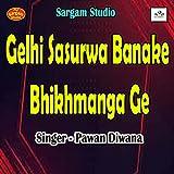 Gelhi Sasurwa Banake Bhikhmanga Ge