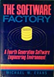 The Software Factory: A Fourth Generation Software Engineering Environment(Evans, Michael W.)
