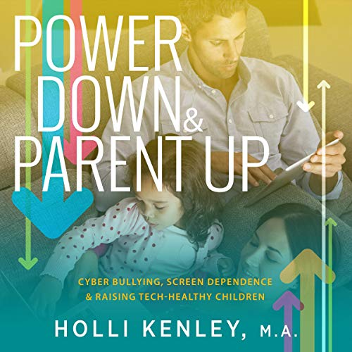 Power Down & Parent Up!: Cyber Bullying, Screen Dependence & Raising Tech-Healthy Children                   By:                                                                                                                                 Holli Kenley                               Narrated by:                                                                                                                                 Kathleen Li                      Length: 1 hr and 22 mins     Not rated yet     Overall 0.0