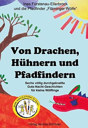 Von Drachen, Hühnern und Pfadfindern: Sechs völlig durchgeknallte Gute-Nacht-Geschichten für kleine Wölflinge (Kinder malen und schreiben für Kinder)