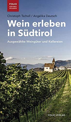 Wein erleben in Südtirol: Ausgewählte Weingüter und Kellereien (Folio - Südtirol erleben)
