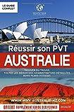 Réussir son PVT en Australie: Trouver du travail rapidement, un logement, toutes les démarches administratives détaillées, bons plans voyages | Guide ... pages | Supplément guide du travail en ferme