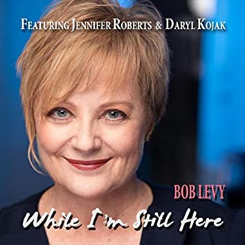 While I'm Still Here (feat. Daryl Kojak & Jennifer Roberts)