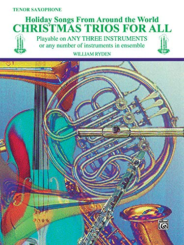 Christmas Trios for All: Tenor Saxophone (Holiday Songs from Around the World) (For All Series)