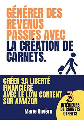 Générer des revenus passifs : création de carnets sur Amazon: Créer sa liberté financière avec le low content sur Amazon: créer et vendre facilement des carnets, journaux, notebooks (French Edition)