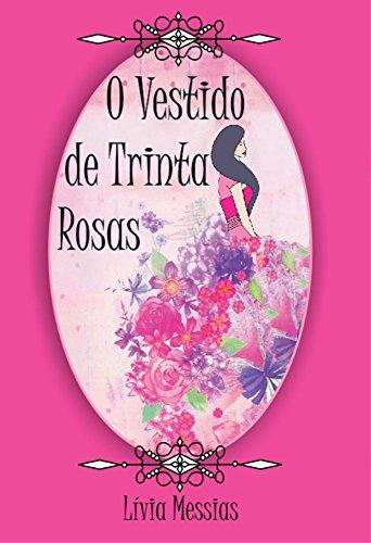 O Vestido de Trinta Rosas eBook: Messias, Livia, Morais da Cruz, Ana  Cristina: Amazon.com.br: Loja Kindle