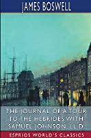 The Journal of a Tour to the Hebrides with Samuel Johnson (Esprios Classics)