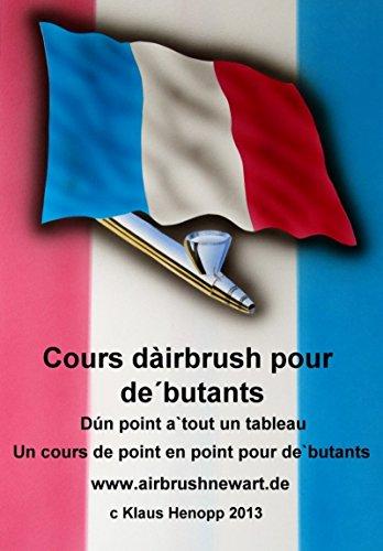 Cours d'airbrush pour débutants: D'un point à tout un tableau Un cours de point en point pour débutants (French Edition)