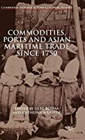 Commodities, Ports and Asian Maritime Trade Since 1750 (Cambridge Imperial and Post-Colonial Studies)