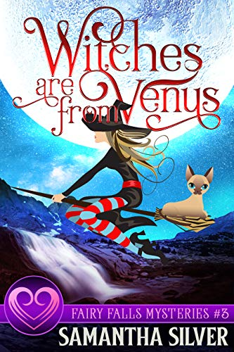 Witches are from Venus: A Witch Cozy Mystery (Fairy Falls Mystery Book 3) by [Samantha Silver]