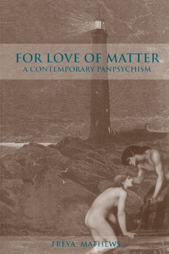 For Love of Matter: A Contemporary Panpsychism (Suny Series in Environmental Philosophy and Ethics)