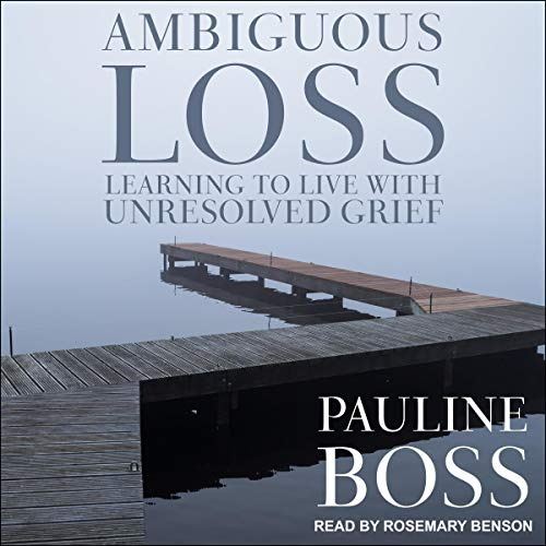 Listen Ambiguous Loss: Learning to Live with Unresolved Grief audio book