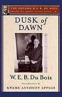 Dusk of Dawn: An Essay Toward an Autobiography of a Race Concept (The Oxford W. E. B. Dubois)