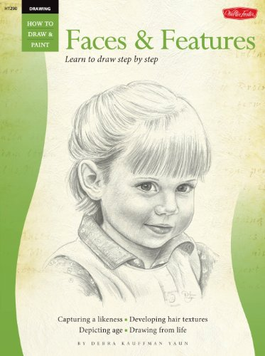 Drawing: Faces & Features: Faces and Features - Learn to Draw Step by Step (How to Draw & Paint)