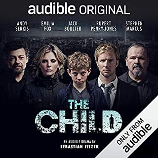 The Child     An Audible Drama              By:                                                                                                                                 Sebastian Fitzek                               Narrated by:                                                                                                                                 Rupert Penry-Jones,                                                                                        Jack Boulter,                                                                                        Emilia Fox,                   and others                 Length: 6 hrs and 55 mins     2,061 ratings     Overall 4.0