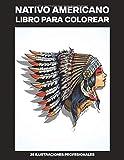 Nativo Americano Libro para Colorear: Libro para Colorear para Adultos ofrece dibujos increíbles de Nativos Americanos, 25 ilustraciones profesionales ... (Paginas para Colorear para Adultos)
