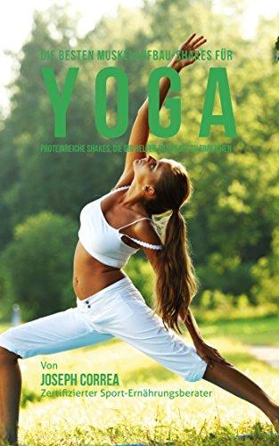 Die besten Muskelaufbau-Shakes für Yoga: Proteinreiche Shakes, die dir helfen das Beste zu erreichen