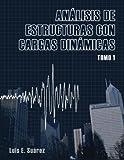 Analisis de Estructuras con Cargas Dinamicas: Tomo I: Sistemas de un Grado de Libertad: Volume 1
