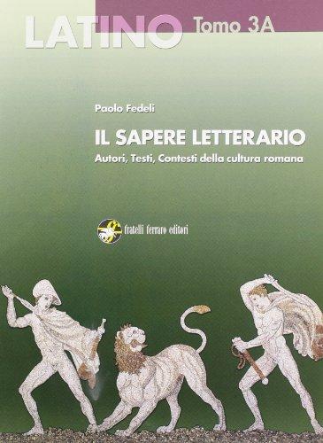 Latino. Il sapere letterario. Vol. 3A: Dall'età di Giulio-Claudia a Marziale. Con espansione online. Per i Licei e gli Ist. magistrali