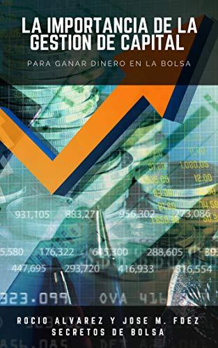 La importancia de la Gestión de Capital para ganar dinero en la Bolsa (Cursos de Secretos de Bolsa nº 3)