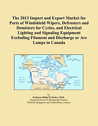 The 2013 Import and Export Market for Parts of Windshield Wipers, Defrosters and Demisters for Cycles, and Electrical Lighting and Signaling Equipment Excluding Filament and Discharge or Arc Lamps in Canada