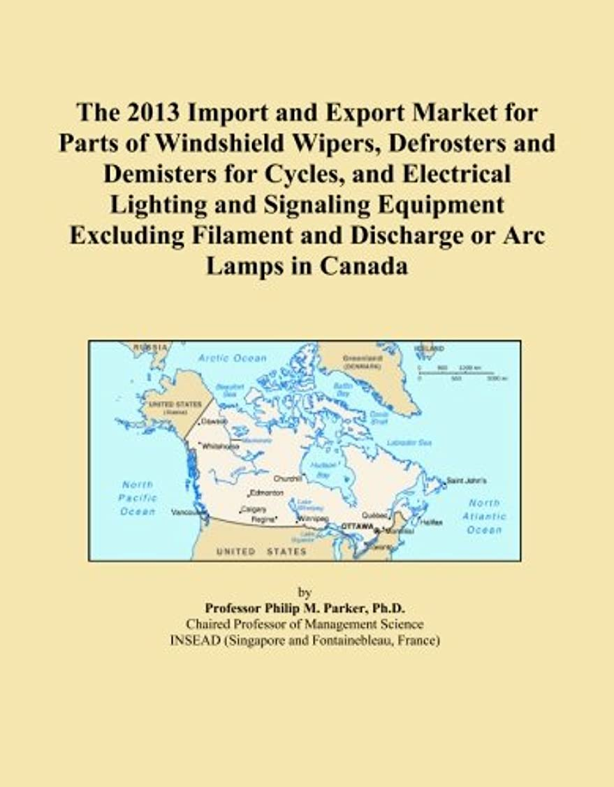 筋肉のナチュラ流行しているThe 2013 Import and Export Market for Parts of Windshield Wipers, Defrosters and Demisters for Cycles, and Electrical Lighting and Signaling Equipment Excluding Filament and Discharge or Arc Lamps in Canada