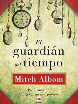 El guardián del tiempo (Mitch Albom) (Spanish Edition) by [Mitch Albom, Jofre Homedes Beutnagel]