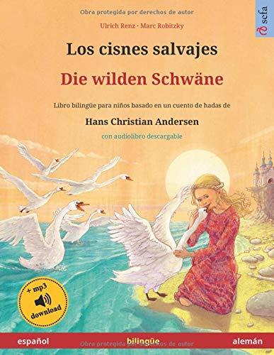 Los cisnes salvajes – Die wilden Schwäne (español – alemán). Basado en un cuento de hadas de Hans Christian Andersen: Libro infantil bilingüe con ... años (Sefa Libros ilustrados en dos idiomas)