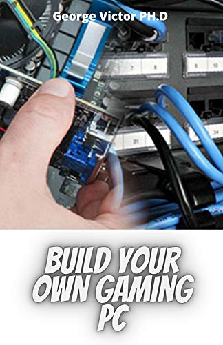 Build your own Gaming PC: Zero Knowledge needed In Building your own gaming pc (English Edition)