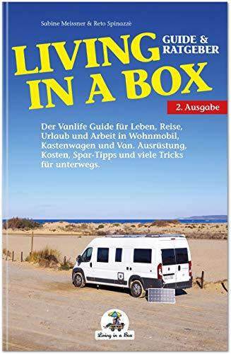 Living in a Box: Wohnmobil-Ratgeber für Einsteiger: Ausrüstung, Kosten, Spar-Tipps und viele Tricks fürs Leben und Reisen unterwegs.