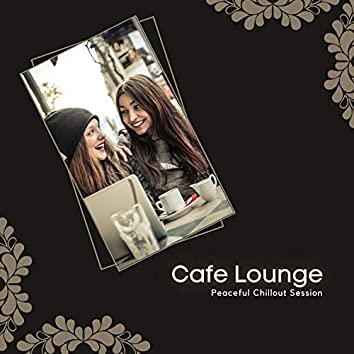 Cafe Lounge - Peaceful Chillout Session