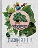 Barnes, S: Embroidered Life: The Art of Sarah K. Benning (Modern Hand Stitched Embroidery, Craft Art Books) - Sara Barnes