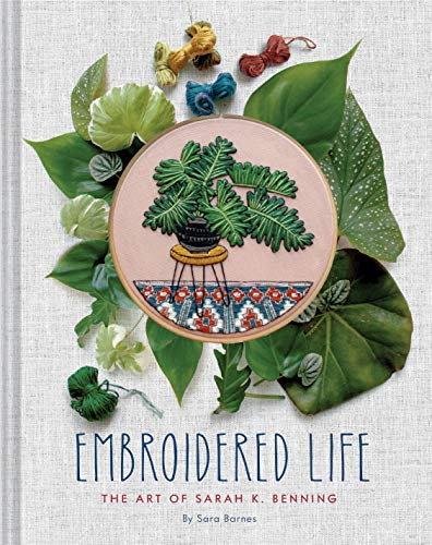 Price comparison product image Embroidered Life: The Art of Sarah K. Benning (Modern Hand Stitched Embroidery,  Craft Art Books)