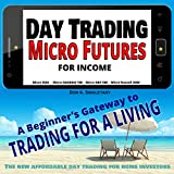 Day Trading Micro Futures for Income: The Beginner's Gateway to Trading for a Living