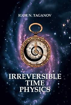 Irreversible Time Physics by [Igor Taganov]