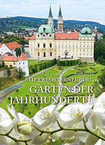 Stift Klosterneuburg - Gärten der Jahrhunderte: Eine Zeitreise mit dem Stiftsgärtner