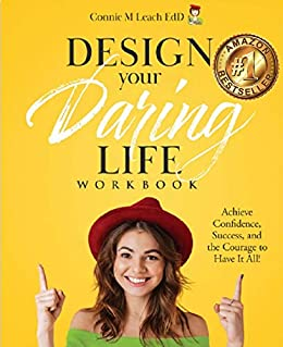 Design Your Daring Life Workbook: Achieve Confidence, Success, and the Courage to Have it All! by [Connie M Leach EdD ]