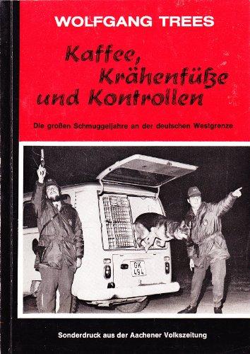 Kaffee, Krähenfüße und Kontrollen. Die großen Schmuggeljahre an der deutschen Westgrenze