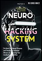 Neurohacking: Fix Brain Fog, Mental Diseases and Develop an Unlimited Memory by Improving Your Intellective Capabilities (The X Serie$)