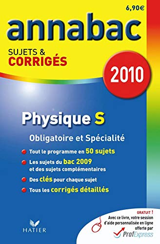 Annabac 2010 Physique Séries S Obligatoire et Spécialité sujets et corrigés